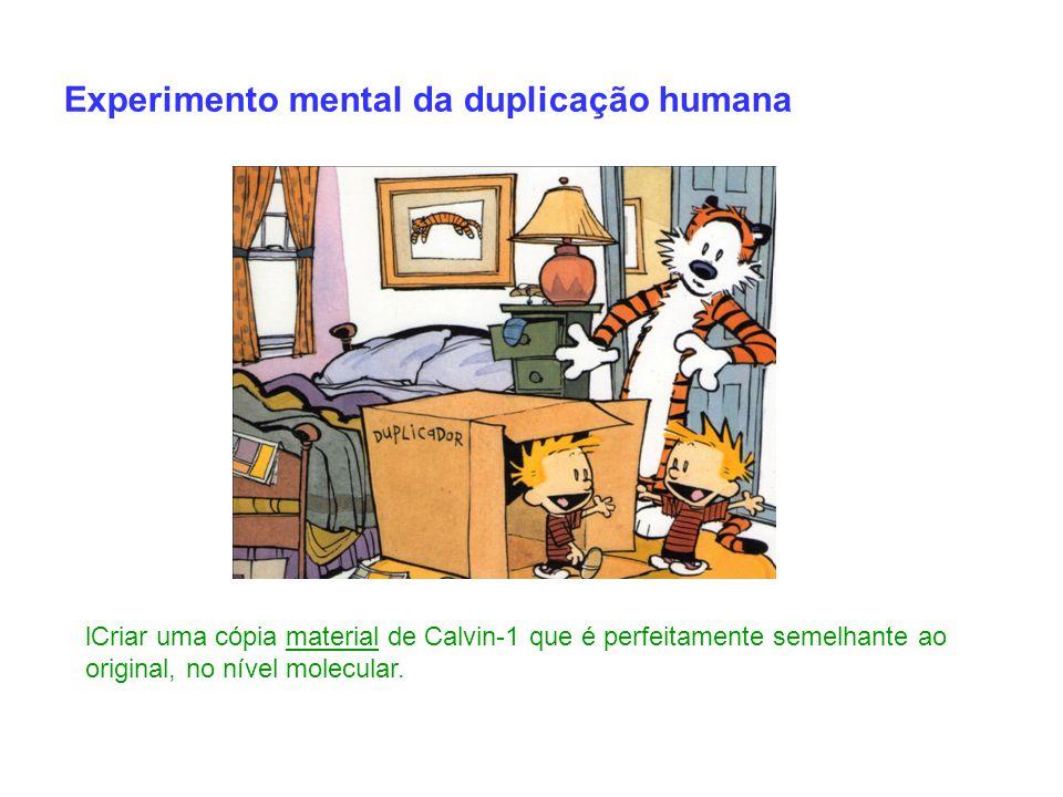 Experimento mental da duplicação humana lCriar uma cópia material de Calvin-1 que é perfeitamente semelhante ao original, no nível molecular.