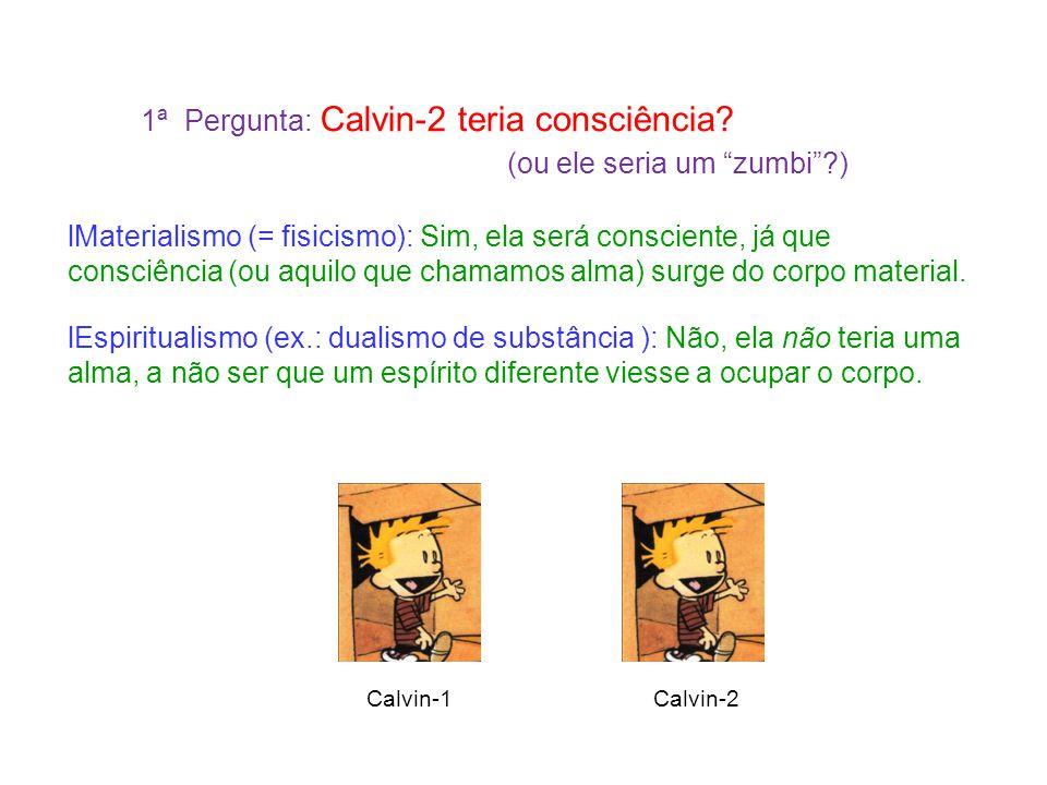 1ª Pergunta: Calvin-2 teria consciência.