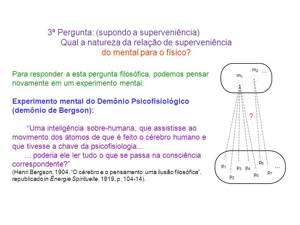 3ª Pergunta: (supondo a superveniência) Qual a natureza da relação de superveniência do mental para o físico? ? Para responder a esta pergunta filosóf