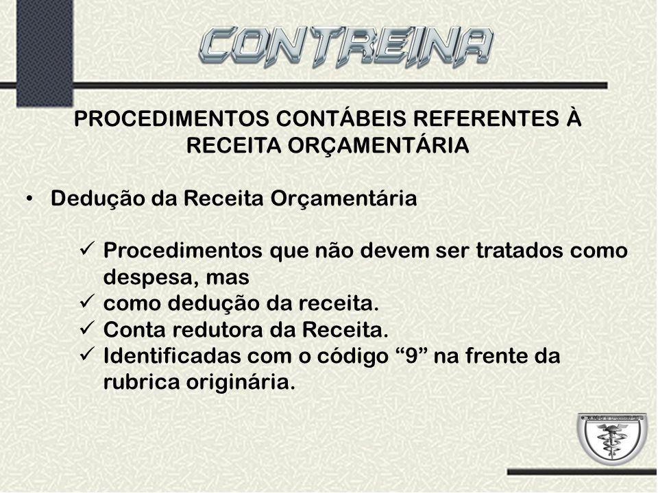 PROCEDIMENTOS CONTÁBEIS REFERENTES À RECEITA ORÇAMENTÁRIA Dedução da Receita Orçamentária Procedimentos que não devem ser tratados como despesa, mas c