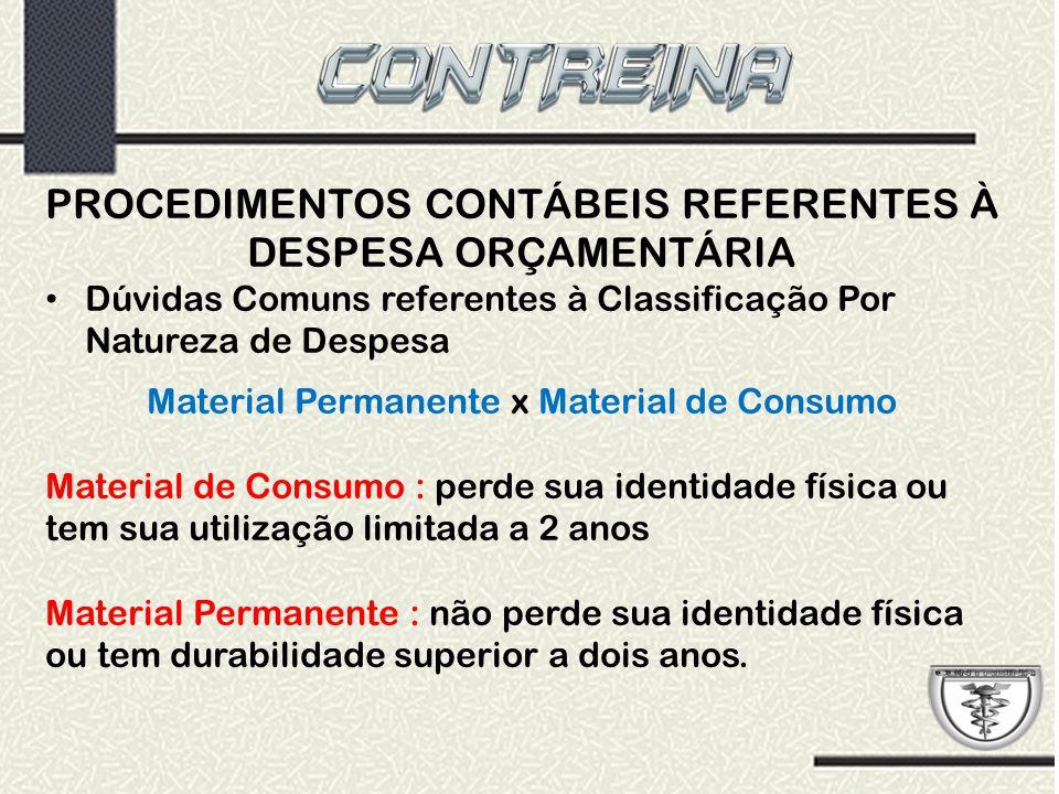PROCEDIMENTOS CONTÁBEIS REFERENTES À DESPESA ORÇAMENTÁRIA Dúvidas Comuns referentes à Classificação Por Natureza de Despesa Material Permanente x Mate