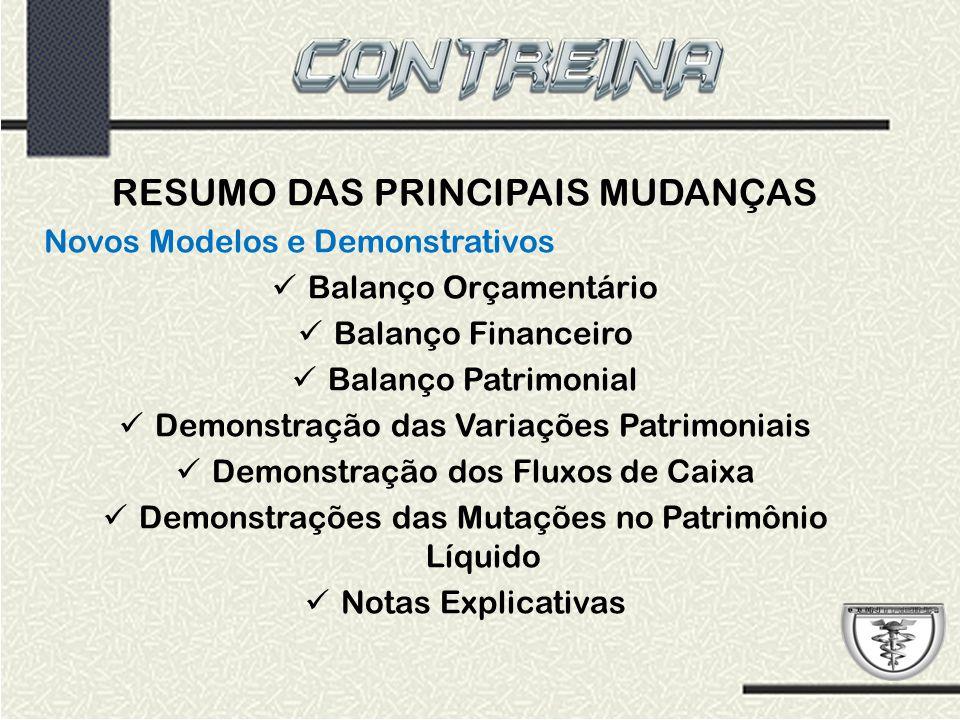 RESUMO DAS PRINCIPAIS MUDANÇAS Novos Modelos e Demonstrativos Balanço Orçamentário Balanço Financeiro Balanço Patrimonial Demonstração das Variações P
