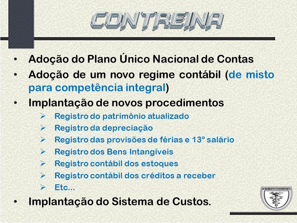 Adoção do Plano Único Nacional de Contas Adoção de um novo regime contábil (de misto para competência integral) Implantação de novos procedimentos  R