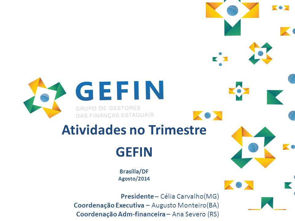 Atividades no Trimestre GEFIN Brasília/DF Agosto/2014 Presidente – Célia Carvalho(MG) Coordenação Executiva – Augusto Monteiro(BA) Coordenação Adm-fin