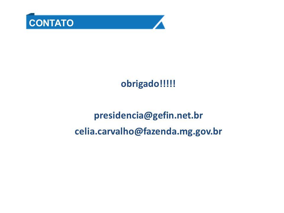 obrigado!!!!! presidencia@gefin.net.br celia.carvalho@fazenda.mg.gov.br CONTATO