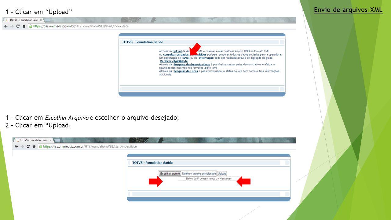 """1 – Clicar em """"Upload"""" 1 – Clicar em Escolher Arquivo e escolher o arquivo desejado; 2 – Clicar em """"Upload. Envio de arquivos XML"""