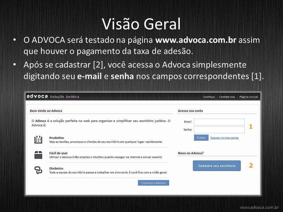 Visão Geral O ADVOCA será testado na página www.advoca.com.br assim que houver o pagamento da taxa de adesão. Após se cadastrar [2], você acessa o Adv
