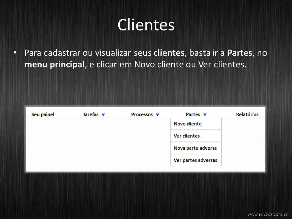 Clientes Para cadastrar ou visualizar seus clientes, basta ir a Partes, no menu principal, e clicar em Novo cliente ou Ver clientes. www.advoca.com.br