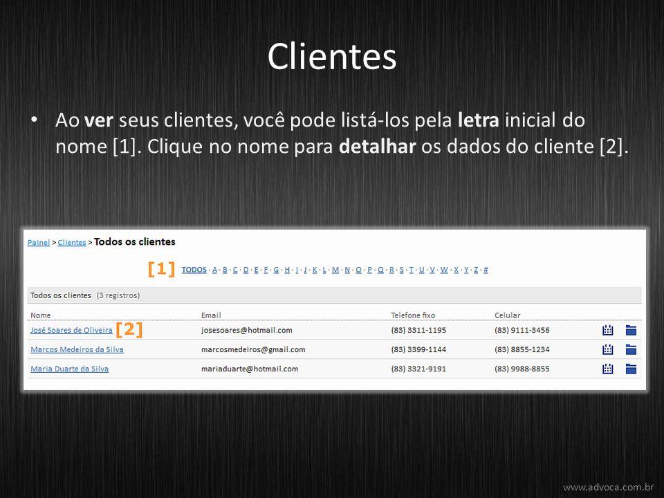 Clientes Ao ver seus clientes, você pode listá-los pela letra inicial do nome [1]. Clique no nome para detalhar os dados do cliente [2]. www.advoca.co
