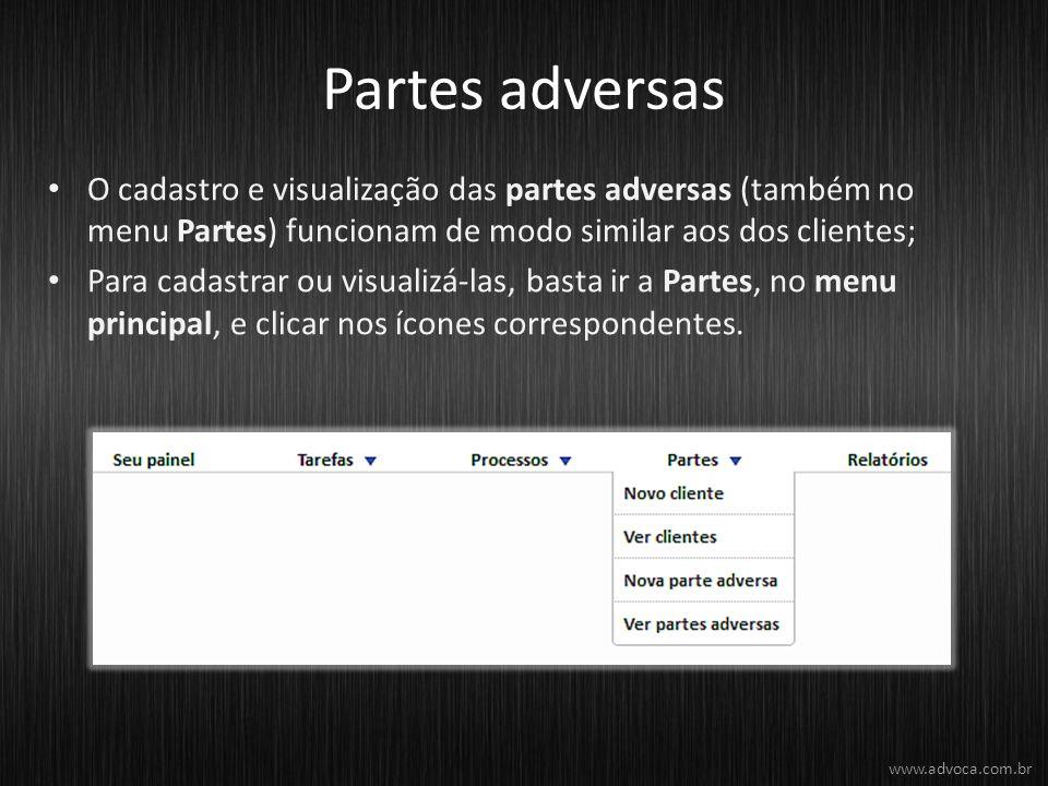 Partes adversas O cadastro e visualização das partes adversas (também no menu Partes) funcionam de modo similar aos dos clientes; Para cadastrar ou visualizá-las, basta ir a Partes, no menu principal, e clicar nos ícones correspondentes.