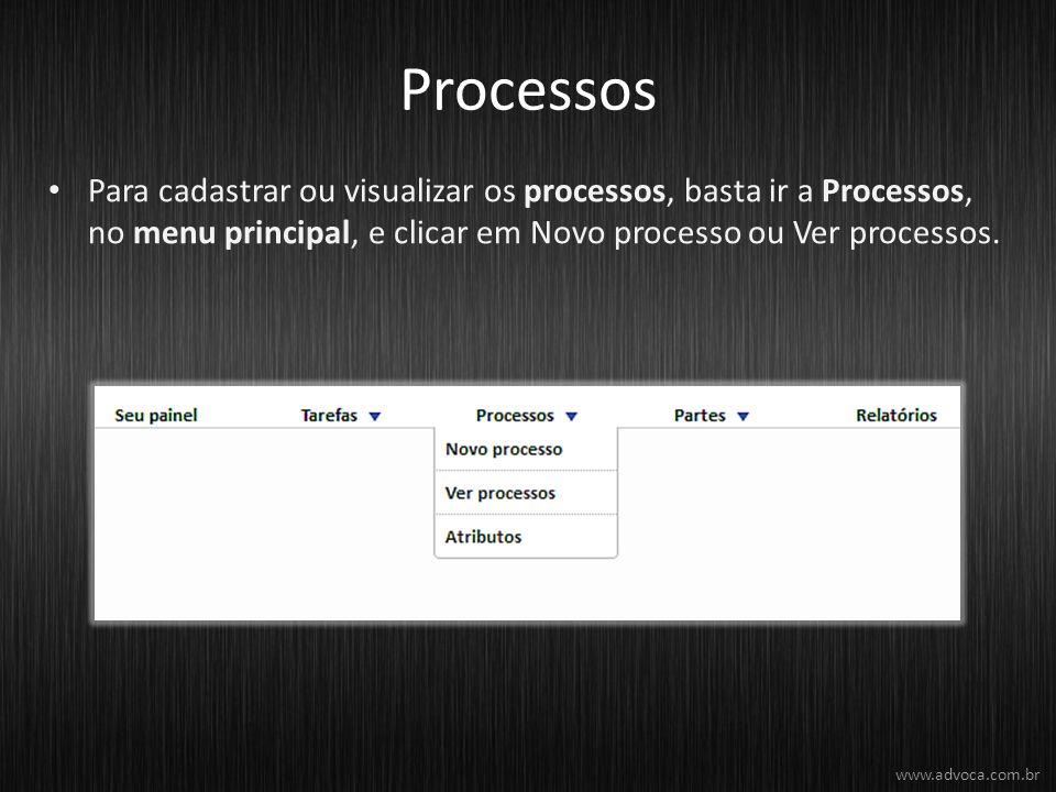 Processos Para cadastrar ou visualizar os processos, basta ir a Processos, no menu principal, e clicar em Novo processo ou Ver processos. www.advoca.c