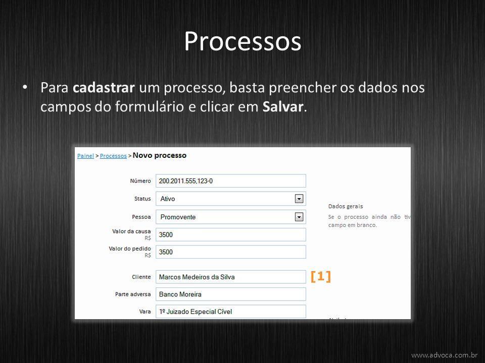 Processos Para cadastrar um processo, basta preencher os dados nos campos do formulário e clicar em Salvar. www.advoca.com.br