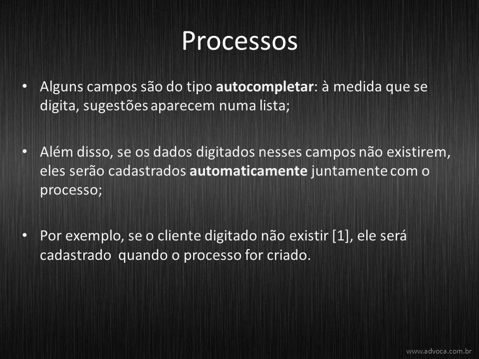 Processos Alguns campos são do tipo autocompletar: à medida que se digita, sugestões aparecem numa lista; Além disso, se os dados digitados nesses campos não existirem, eles serão cadastrados automaticamente juntamente com o processo; Por exemplo, se o cliente digitado não existir [1], ele será cadastrado quando o processo for criado.