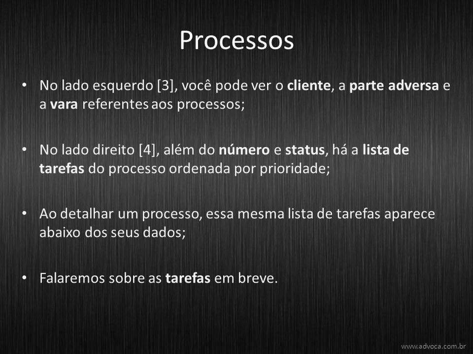 Processos No lado esquerdo [3], você pode ver o cliente, a parte adversa e a vara referentes aos processos; No lado direito [4], além do número e stat