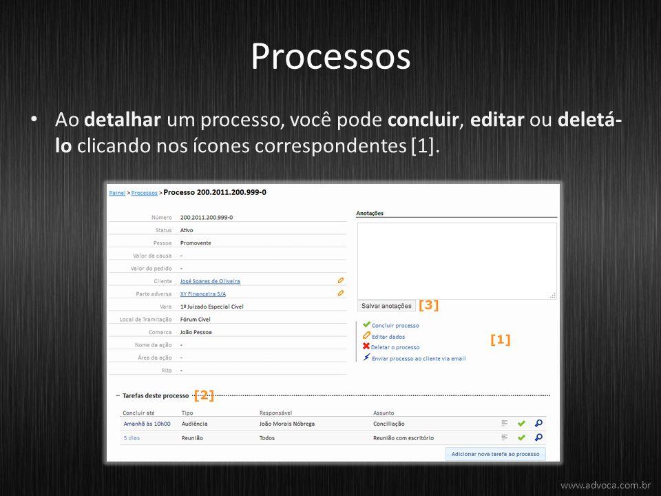Processos Ao detalhar um processo, você pode concluir, editar ou deletá- lo clicando nos ícones correspondentes [1]. www.advoca.com.br