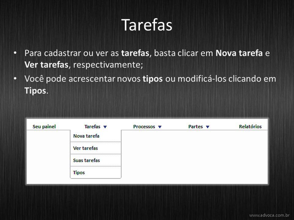 Tarefas Para cadastrar ou ver as tarefas, basta clicar em Nova tarefa e Ver tarefas, respectivamente; Você pode acrescentar novos tipos ou modificá-los clicando em Tipos.