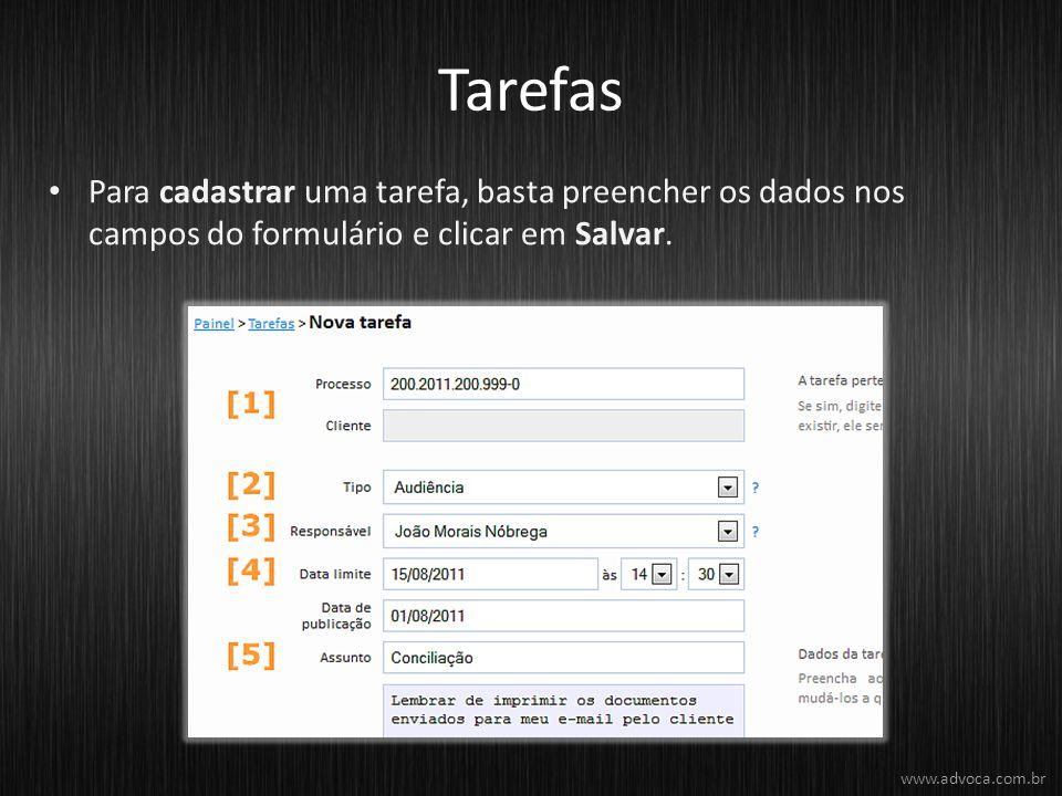 Tarefas Para cadastrar uma tarefa, basta preencher os dados nos campos do formulário e clicar em Salvar. www.advoca.com.br