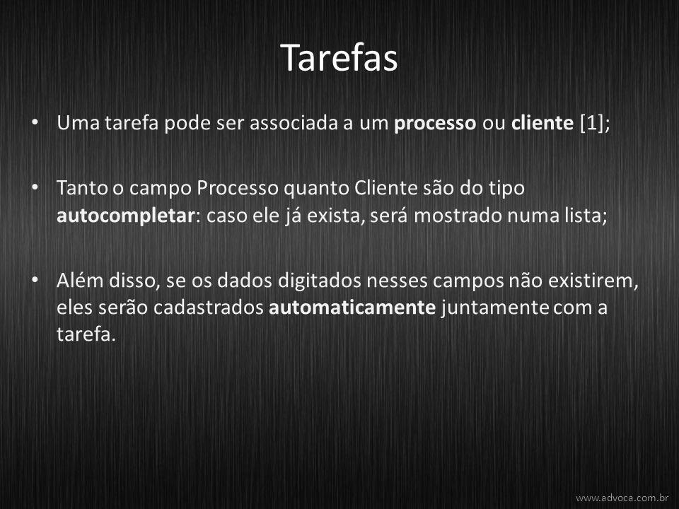 Tarefas Uma tarefa pode ser associada a um processo ou cliente [1]; Tanto o campo Processo quanto Cliente são do tipo autocompletar: caso ele já exist
