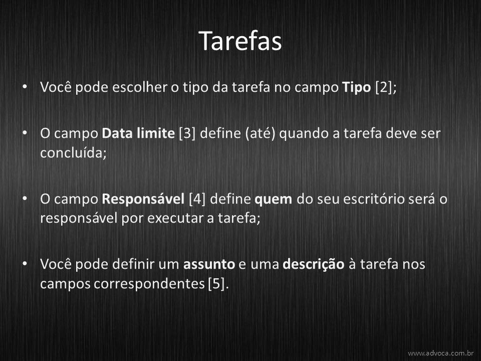 Tarefas Você pode escolher o tipo da tarefa no campo Tipo [2]; O campo Data limite [3] define (até) quando a tarefa deve ser concluída; O campo Respon