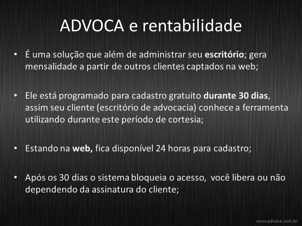 ADVOCA e rentabilidade É uma solução que além de administrar seu escritório; gera mensalidade a partir de outros clientes captados na web; Ele está pr