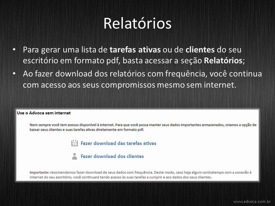 Relatórios Para gerar uma lista de tarefas ativas ou de clientes do seu escritório em formato pdf, basta acessar a seção Relatórios; Ao fazer download