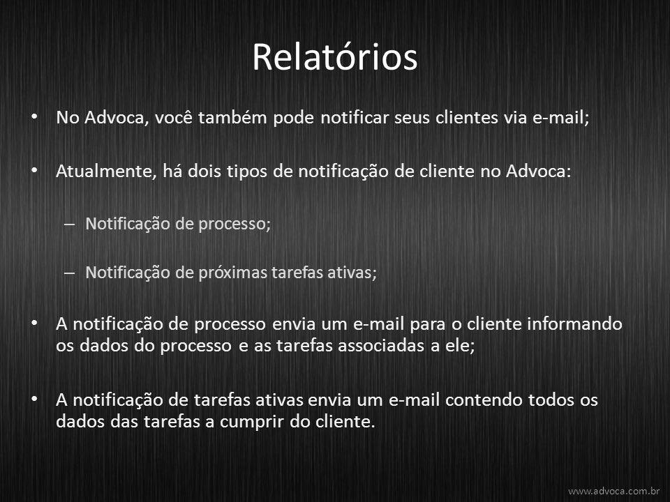 Relatórios No Advoca, você também pode notificar seus clientes via e-mail; Atualmente, há dois tipos de notificação de cliente no Advoca: – Notificaçã