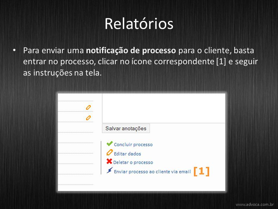 Relatórios Para enviar uma notificação de processo para o cliente, basta entrar no processo, clicar no ícone correspondente [1] e seguir as instruções na tela.