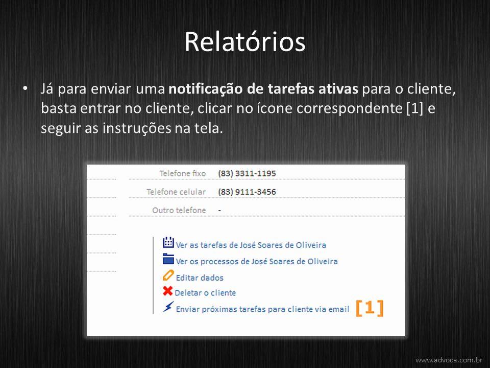 Relatórios Já para enviar uma notificação de tarefas ativas para o cliente, basta entrar no cliente, clicar no ícone correspondente [1] e seguir as instruções na tela.
