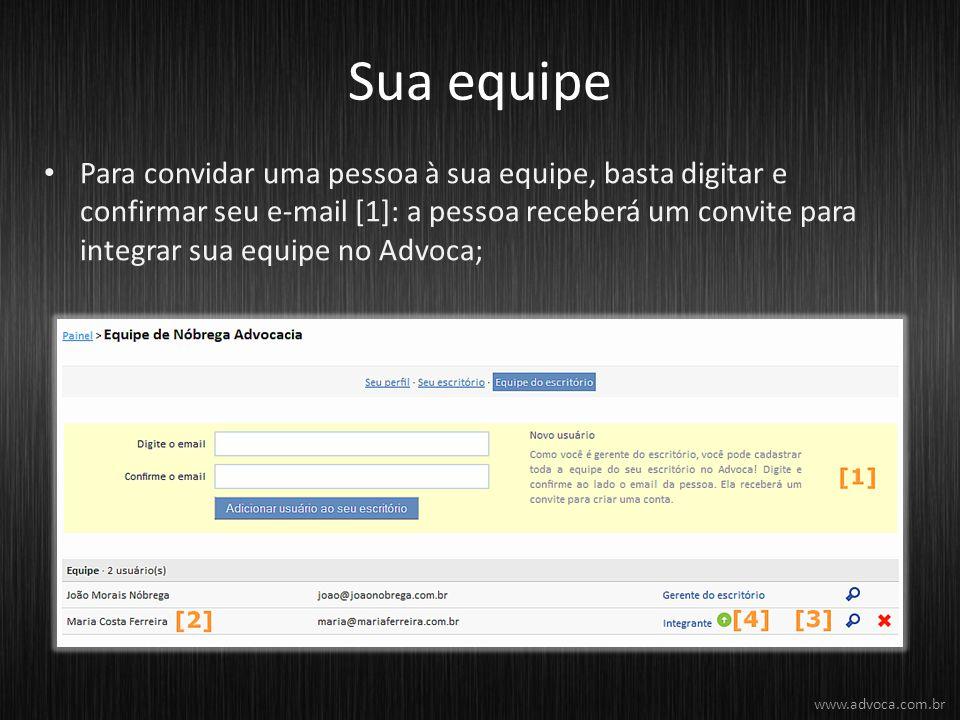 Sua equipe Para convidar uma pessoa à sua equipe, basta digitar e confirmar seu e-mail [1]: a pessoa receberá um convite para integrar sua equipe no Advoca; www.advoca.com.br