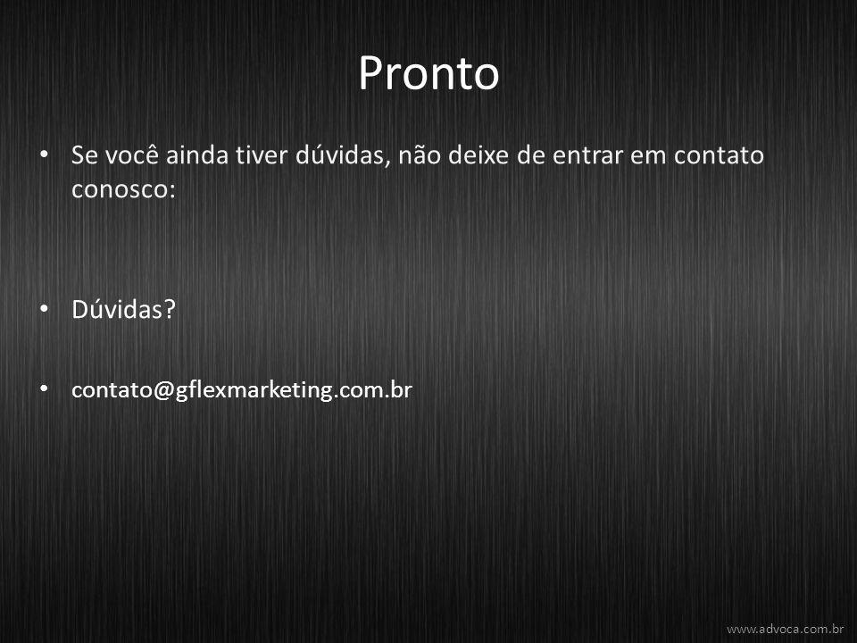 Pronto Se você ainda tiver dúvidas, não deixe de entrar em contato conosco: Dúvidas? contato@gflexmarketing.com.br www.advoca.com.br