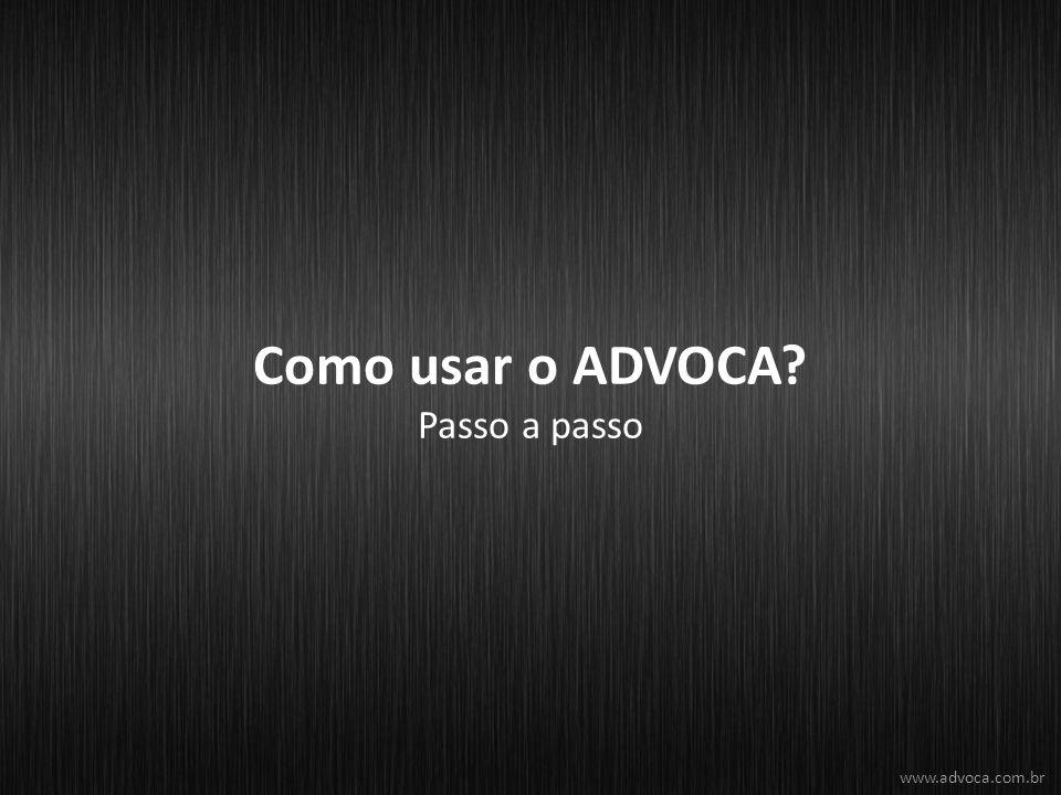 Como usar o ADVOCA? Passo a passo www.advoca.com.br