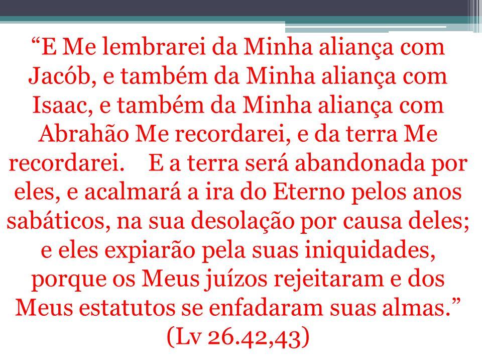 """""""E Me lembrarei da Minha aliança com Jacób, e também da Minha aliança com Isaac, e também da Minha aliança com Abrahão Me recordarei, e da terra Me re"""