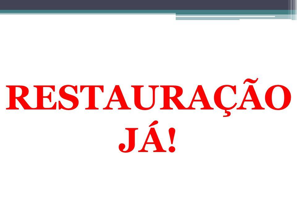 RESTAURAÇÃO JÁ!