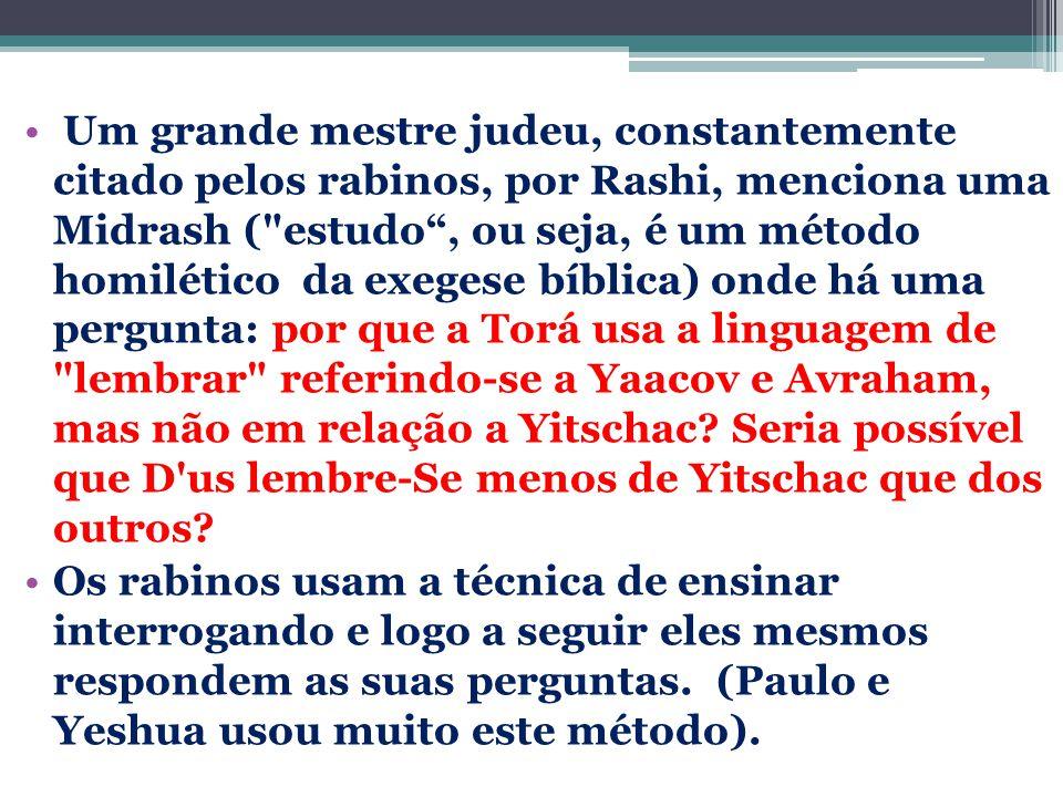 Rashi diz que a Midrash dá a seguinte resposta: O Criador vê as cinzas de Yitschac como se fossem juntadas e colocadas sobre o altar; portanto, lembrar é desnecessário no caso de Yitschac.