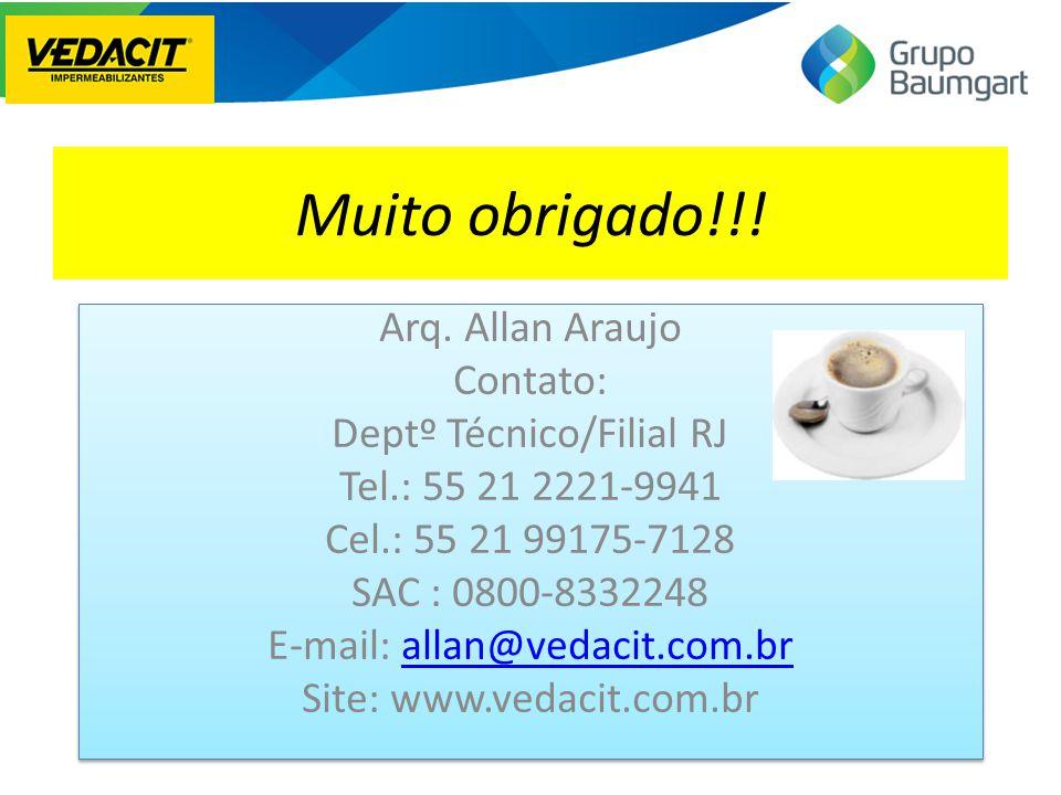 Muito obrigado!!! Arq. Allan Araujo Contato: Deptº Técnico/Filial RJ Tel.: 55 21 2221-9941 Cel.: 55 21 99175-7128 SAC : 0800-8332248 E-mail: allan@ved