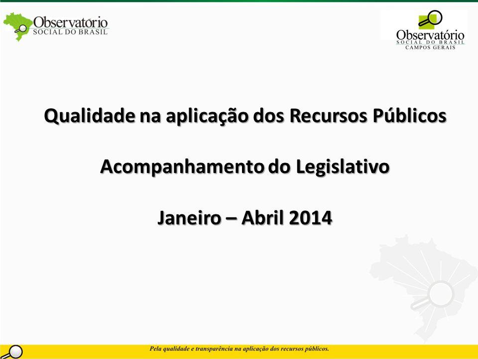 Qualidade na aplicação dos Recursos Públicos Acompanhamento do Legislativo Janeiro – Abril 2014