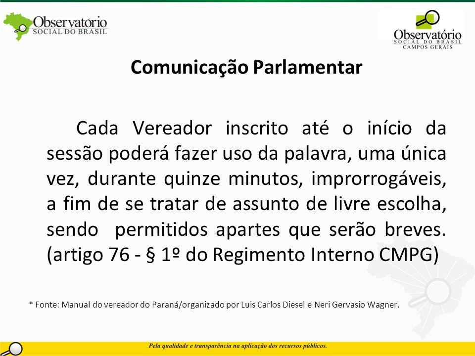 Comunicação Parlamentar Cada Vereador inscrito até o início da sessão poderá fazer uso da palavra, uma única vez, durante quinze minutos, improrrogáve