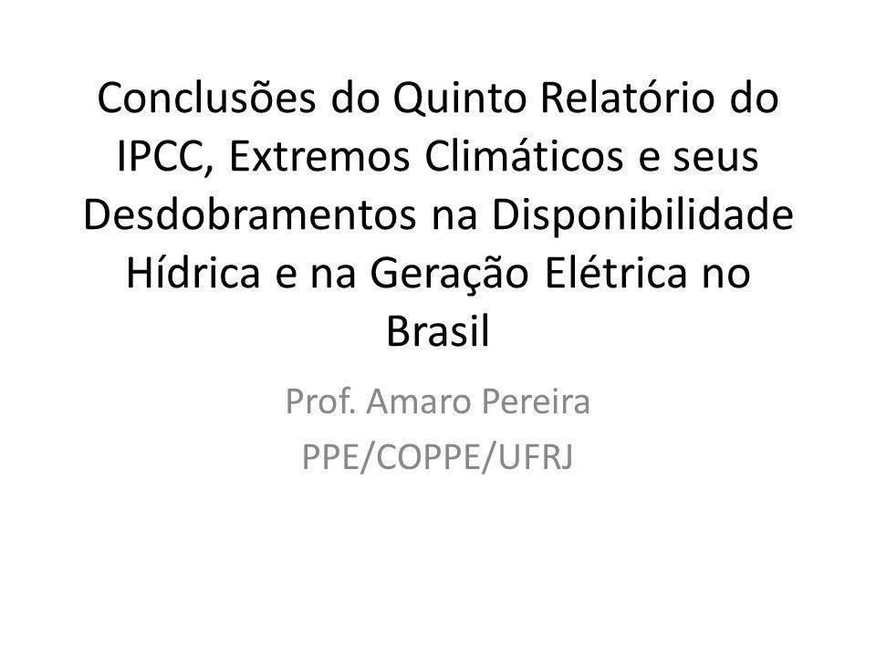 Conclusões do Quinto Relatório do IPCC, Extremos Climáticos e seus Desdobramentos na Disponibilidade Hídrica e na Geração Elétrica no Brasil Prof.