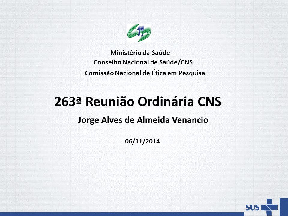 Ministério da Saúde Conselho Nacional de Saúde/CNS Comissão Nacional de Ética em Pesquisa 263ª Reunião Ordinária CNS Jorge Alves de Almeida Venancio 0