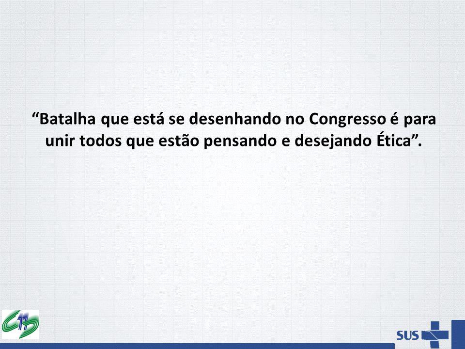 """""""Batalha que está se desenhando no Congresso é para unir todos que estão pensando e desejando Ética""""."""