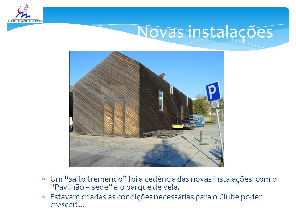  Um salto tremendo foi a cedência das novas instalações com o Pavilhão – sede e o parque de vela.