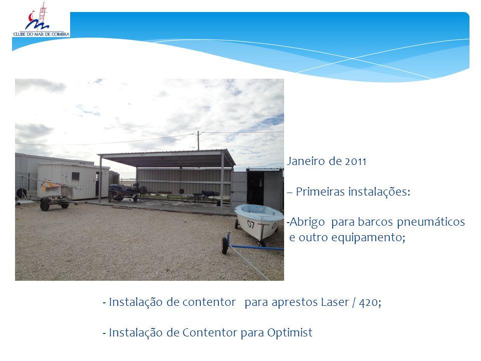 Janeiro de 2011 – Primeiras instalações: -Abrigo para barcos pneumáticos e outro equipamento; - Instalação de contentor para aprestos Laser / 420; - Instalação de Contentor para Optimist