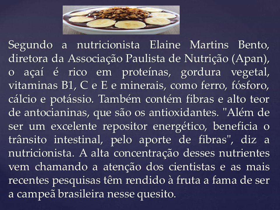 De acordo com a engenheira de alimentos Eliana Ribeiro, professora da Escola de Engenharia do Instituto Mauá de Tecnologia, de São Caetano do Sul, SP, o açaí possui elevado teor de antocianinas (1,02 g/100 g de sólidos secos).