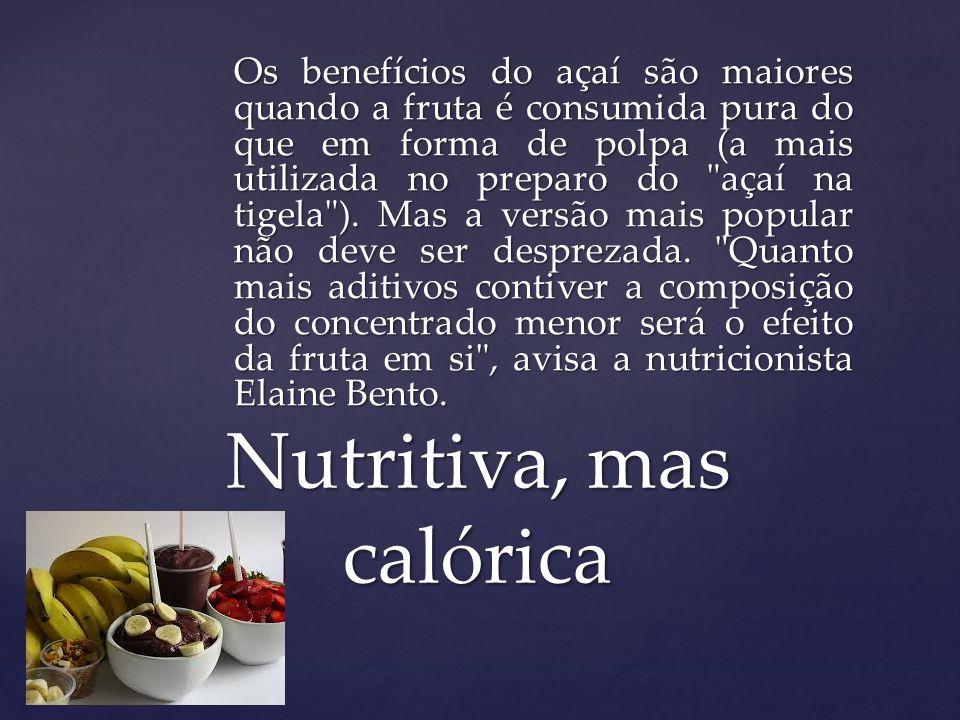 Embora sejam inegáveis os benefícios do açaí para a saúde, ele é uma fruta bastante calórica.