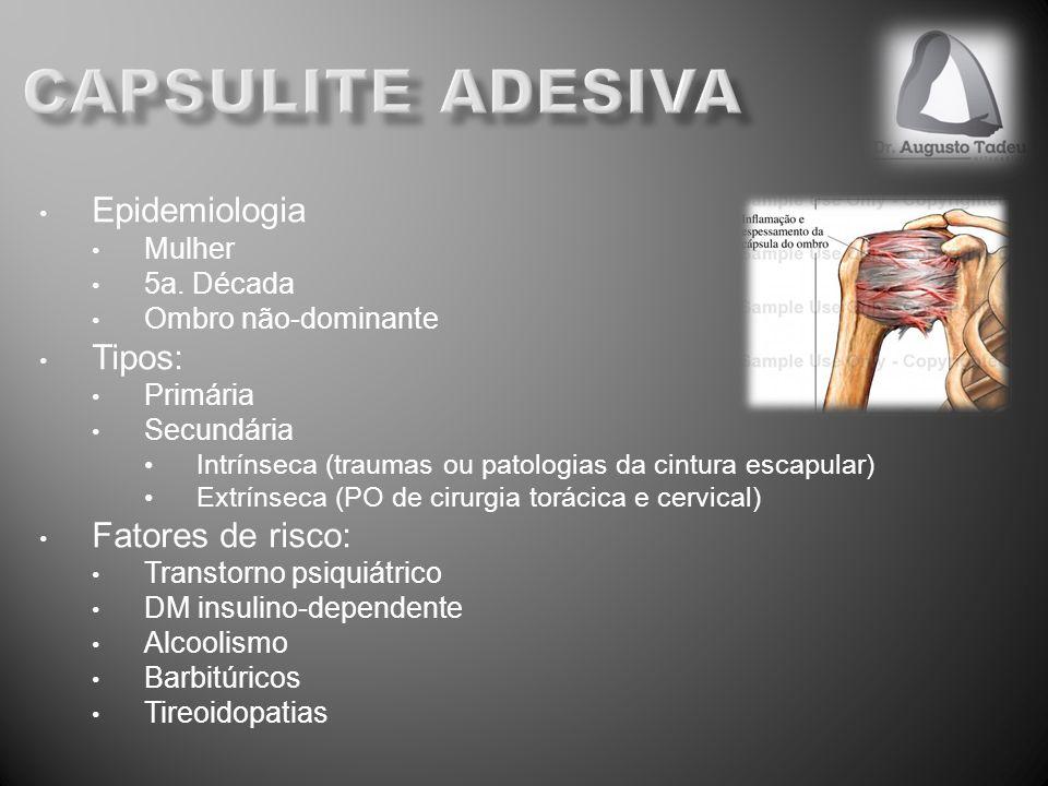 Epidemiologia Mulher 5a. Década Ombro não-dominante Tipos: Primária Secundária Intrínseca (traumas ou patologias da cintura escapular) Extrínseca (PO