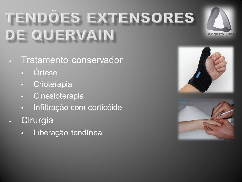 Tratamento conservador Órtese Crioterapia Cinesioterapia Infiltração com corticóide Cirurgia Liberação tendínea