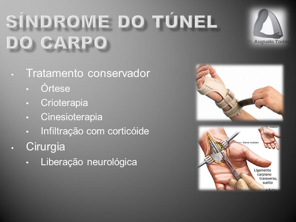 Tratamento conservador Órtese Crioterapia Cinesioterapia Infiltração com corticóide Cirurgia Liberação neurológica