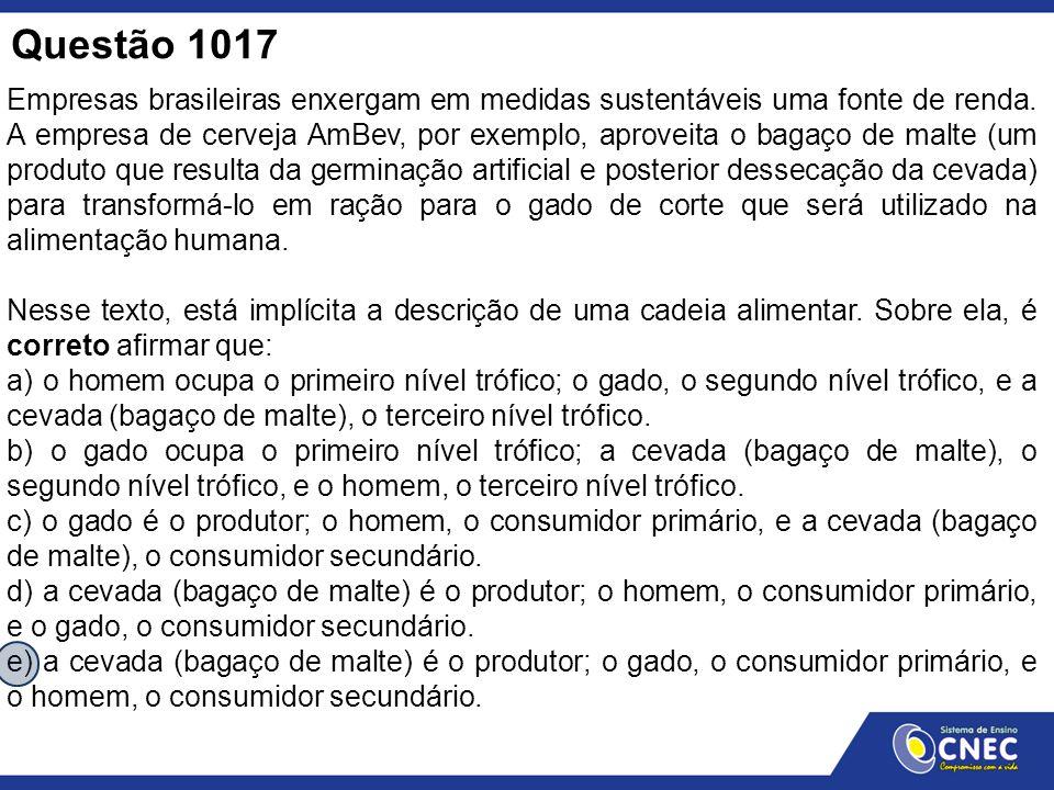 Questão 1017 Empresas brasileiras enxergam em medidas sustentáveis uma fonte de renda. A empresa de cerveja AmBev, por exemplo, aproveita o bagaço de