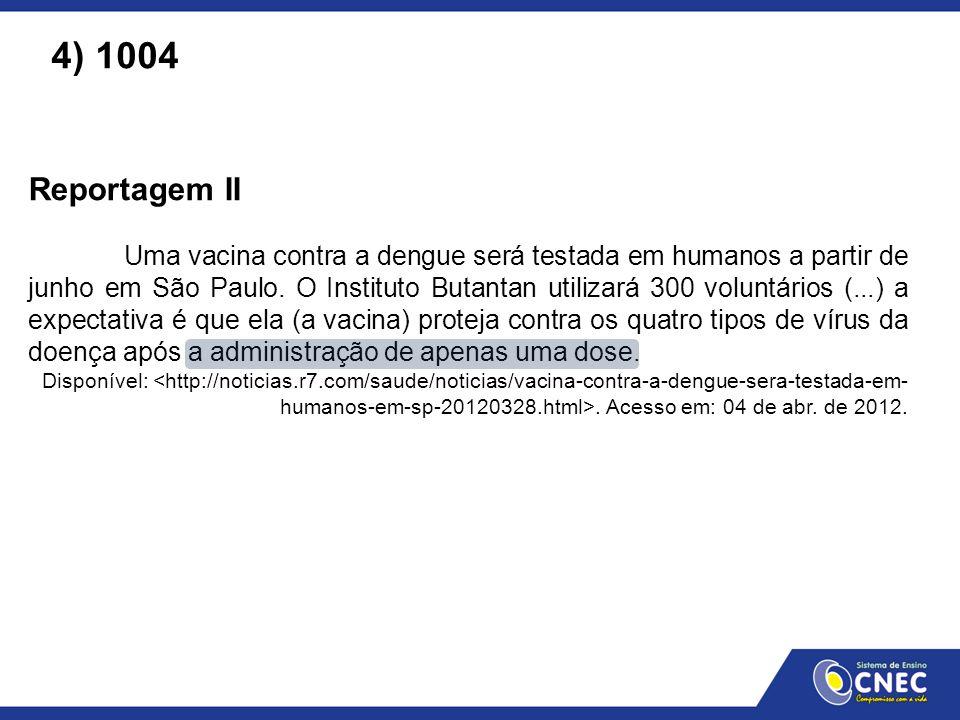 Reportagem II Uma vacina contra a dengue será testada em humanos a partir de junho em São Paulo. O Instituto Butantan utilizará 300 voluntários (...)