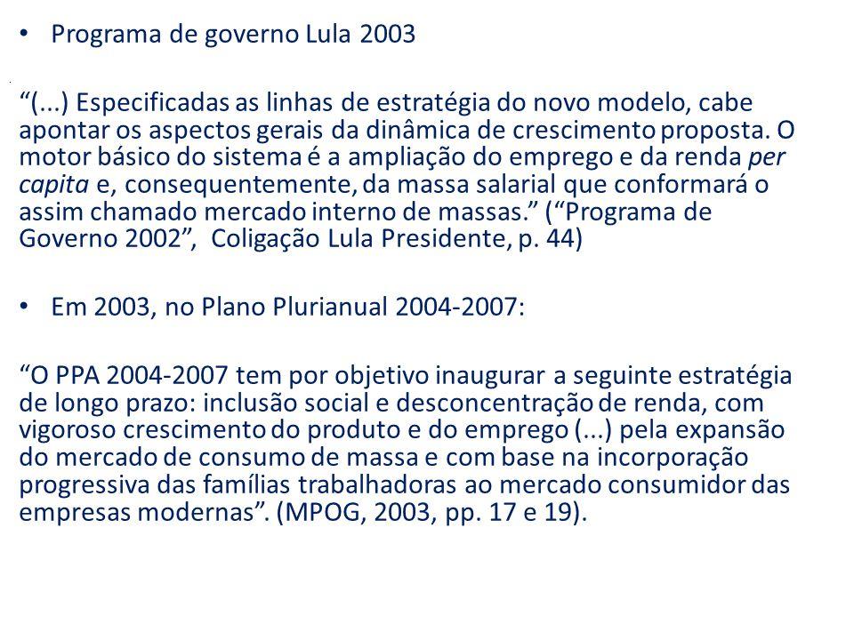 Programa de governo Lula 2003 (...) Especificadas as linhas de estratégia do novo modelo, cabe apontar os aspectos gerais da dinâmica de crescimento proposta.